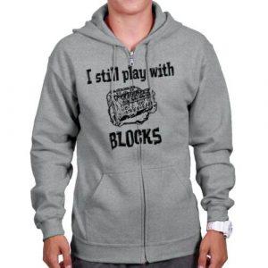 Still Play With Blocks Funny Mechanic Humor Adult Zip Hoodie Jacket Sweatshirt
